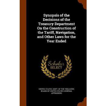 【预订】Synopsis of the Decisions of the Treasury Department on the Construction of the Tariff, Navigation, and Other Laws for the Year Ended 预订商品,需要1-3个月发货,非质量问题不接受退换货。