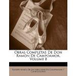 【预订】Obras Completas de Don Ramon de Campoamor, Volume 8