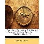 【预订】Dollars, Or, What?: A Little Common Sense Applied to Si