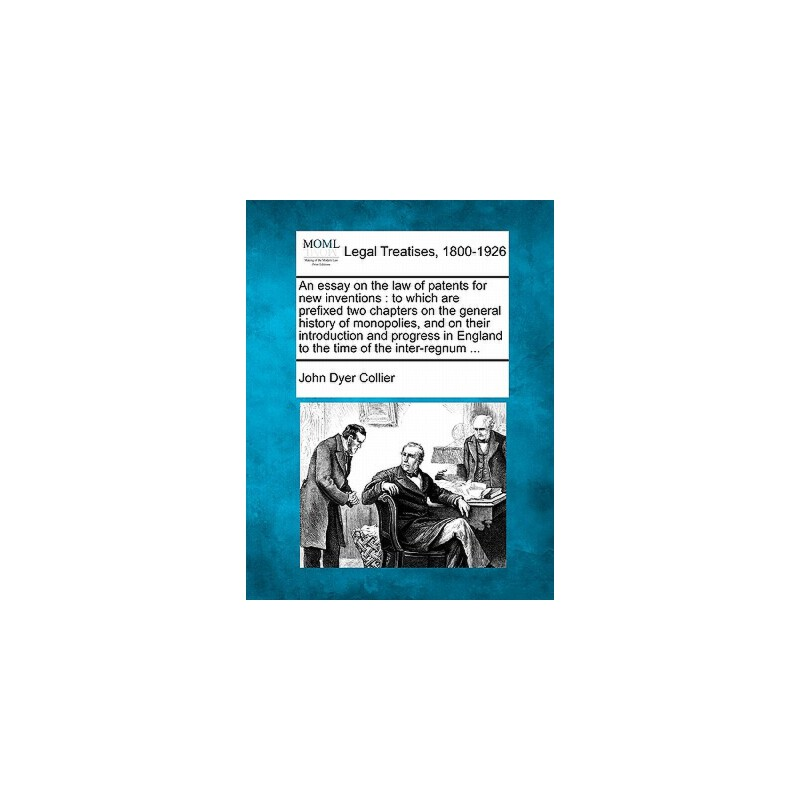 【预订】An Essay on the Law of Patents for New Inventions: To Which Are Prefixed Two Chapters on the General History of Monopolies, and on Their Introduction 预订商品,需要1-3个月发货,非质量问题不接受退换货。