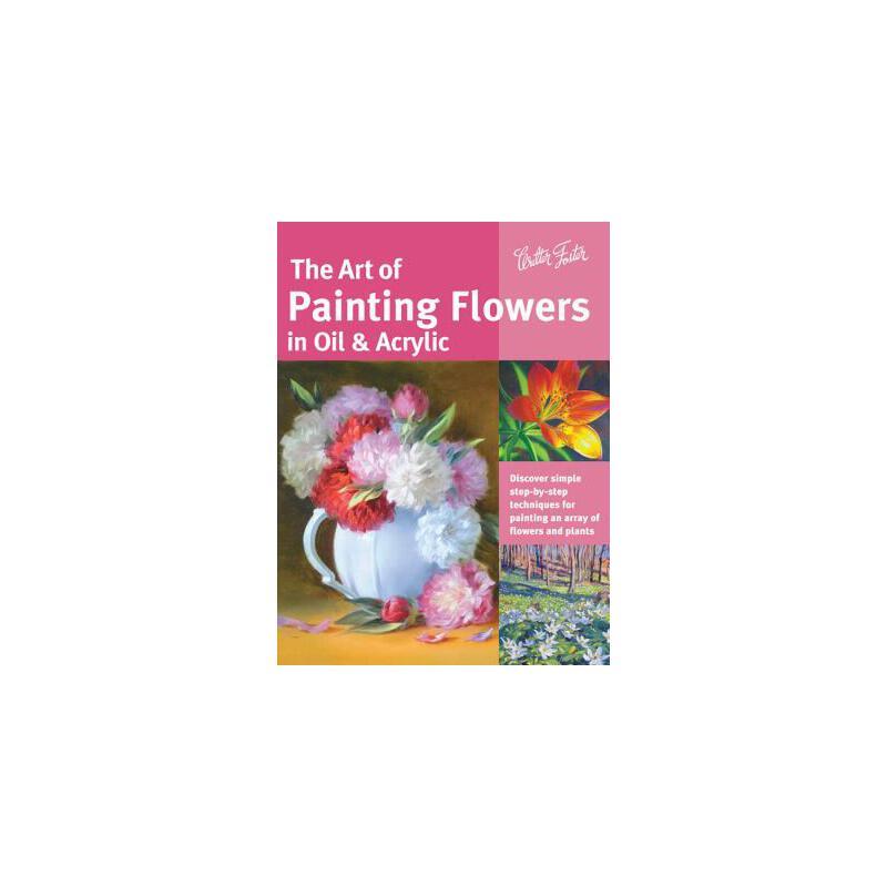 【预订】The Art of Painting Flowers in Oil & Acrylic: Discover Simple Step-By-Step Techniques for Painting an Array of Flowers and Plants 预订商品,需要1-3个月发货,非质量问题不接受退换货。
