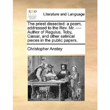 【预订】The Priest Dissected: A Poem, Addressed to the REV. Mr. ---- Author of Regulus, Toby, Caesar, and Other Satirical Pieces in the Public Paper 预订商品,需要1-3个月发货,非质量问题不接受退换货。