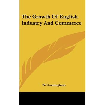 【预订】The Growth of English Industry and Commerce 预订商品,需要1-3个月发货,非质量问题不接受退换货。