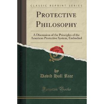 【预订】Protective Philosophy: A Discussion of the Principles of the American Protective System, Embodied (Classic Reprint) 预订商品,需要1-3个月发货,非质量问题不接受退换货。